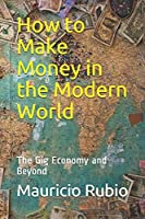 How to Make Money in the Modern World: The Gig Economy and Beyond