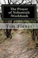 The Prayer of Nehemiah: A Study for Prayer and Action