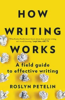 How Writing Works: A field guide to effective writing by [Petelin, Roslyn]