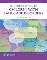 An Introduction to Children with Language Disorders (5th Edition) (The Pearson Communication Science and Disorders Series)