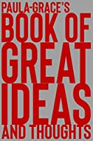 Paula-Grace's Book of Great Ideas and Thoughts: 150 Page Dotted Grid and individually numbered page Notebook with Colour Softcover design. Book format:  6 x 9 in