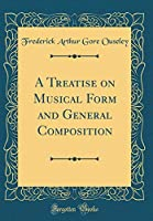A Treatise on Musical Form and General Composition (Classic Reprint)