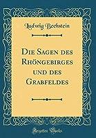 Die Sagen Des Rhoengebirges Und Des Grabfeldes (Classic Reprint)