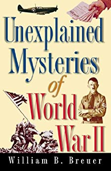 Unexplained Mysteries of World War II by [Breuer, William B.]