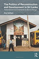 The Politics of Reconstruction and Development in Sri Lanka: Transnational Commitments to Social Change (Routledge/Edinburgh South Asian Studies Series)