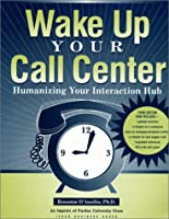 Wake Up Your Call Center: Humanizing Your Interaction Hub (Customer Access Management)
