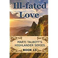 Ill-Fated Love: Book 13: Marti Talbott's Highlander Series