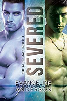 Severed: Alien Mate Index Book 4: (Alien Warrior BBW I/R Science Fiction Paranormal Romance) (The Alien Mate Index) by [Anderson, Evangeline]