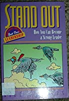 Stand Out: How You Can Become a Strong Leader (Tough Issues for Teens Leadership, Book 3)
