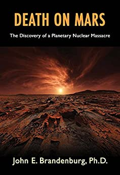 [Brandenburg PhD, John E.]のDeath on Mars: The Discovery of a Planetary Nuclear Massacre