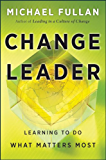 Change Leader: Learning to Do What Matters Most (English Edition)