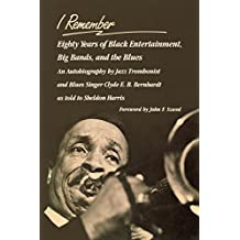 I Remember: Eighty Years of Black Entertainment, Big Bands, and the Blues: Eight Years of Black Entertainment, Big Bands and the Blues