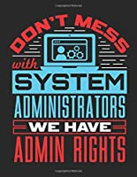 Don't Mess With Systems Administrators We Have Admin Rights: System Administrator 2020 Weekly Planner (Jan 2020 to Dec 2020), Paperback 8.5 x 11, Sys Admin Calendar Schedule Organizer