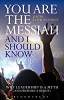 You Are the Messiah, and I Should Know: Why Leadership is a Myth (And Probably a Heresy)