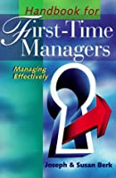 Handbook for First-Time Managers: Managing Effectively