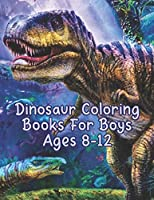 """Dinosaur Coloring Books For Boys Ages 8-12: Dinosaur Coloring Books For Boys Ages 8-12. Dinosaurs Coloring Pages. 25 Pages - 8.5"""" x 11"""""""