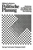 Politische Planung. Aufsaetze zur Soziologie von Politik und Verwaltung