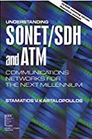 Understanding SONET / SDH and ATM: Communications Networks for the Next Mellennium (IEEE Press Understanding Science & Technology Series)