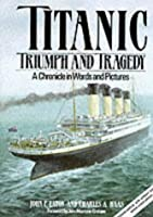 Titanic: Triumph and Tragedy: A Chronicle in Words and Pictures