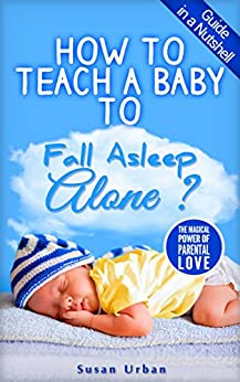 How to Teach a Baby to Fall Asleep Alone by [Urban, Susan]