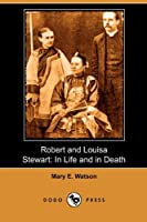 Robert and Louisa Stewart: In Life and in Death (Dodo Press)