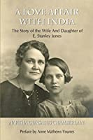A Love Affair With India: The Story of the Wife and Daughter of E. Stanley Jones