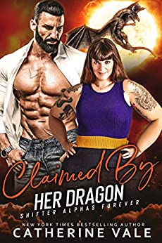 Claimed by Her Dragon - Collection Shifter Romance: A Dragon Shifter Paranormal Romance (Shifter Alphas Furever Book 4) by [Vale, Catherine]