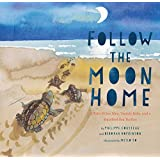 Follow the Moon Home: A Tale of One Idea, Twenty Kids, and a Hundred Sea Turtles (Children's Story Books, Sea Turtle Gifts, M