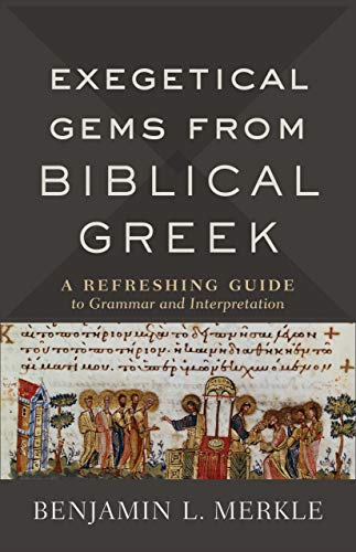 Exegetical Gems from Biblical Greek: A Refreshing Guide to Grammar and Interpretation (English Edition)