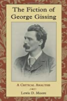 The Fiction of George Gissing: A Critical Analysis