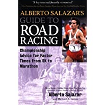 Alberto Salazar's Guide to Road Racing: Championship Advice for Faster Times from 5K to Marathons