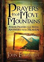 Prayers that Move Mountains: Power Prayers that Bring Answers from Heaven by John Eckhardt(2012-07-03)