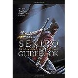 Sekiro Shadows Die Twice Guide Book: Walkthrough, Boss Fights, Tips & Tricks + MORE