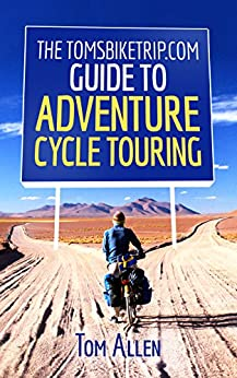 [Allen, Tom]のThe TomsBikeTrip.com Guide To Adventure Cycle Touring (English Edition)