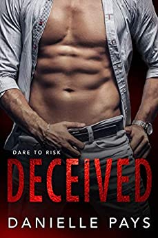 Deceived (Dare to Risk - A Romantic Suspense Series Book 1) by [Pays, Danielle]