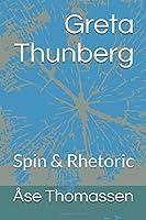 Greta Thunberg: Spin & Rhetoric (Social Media and Politics)