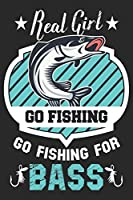 Real girl go fishing go fishing for bass: Fishing Logbook for fishing lover to keep note of fishing days activity