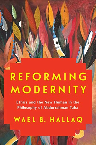 Reforming Modernity: Ethics and the New Human in the Philosophy of Abdurrahman Taha (English Edition)