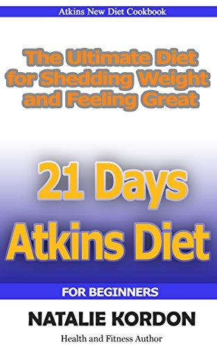21 Days Atkins Diet : The Ultimate Diet for Shedding Weight and Feeling Great (English Edition)