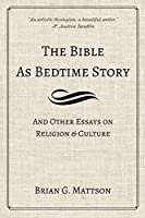 The Bible as Bedtime Story: And Other Essays on Religion and Culture
