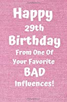 Happy 29th Birthday From One Of Your Favorite Bad Influences!: Favorite Bad Influence 29th Birthday Card Quote Journal / Notebook / Diary / Greetings / Appreciation Gift (6 x 9 - 110 Blank Lined Pages)