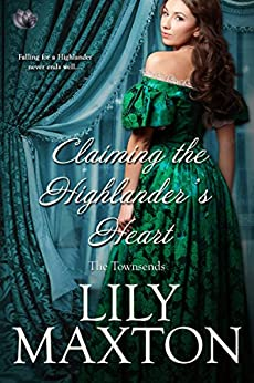 Claiming the Highlander's Heart (The Townsends Book 4) by [Maxton, Lily]