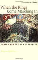 When the Kings Come Marching In: Isaiah and the New Jerusalem by Richard J. Mouw(2002-05-08)