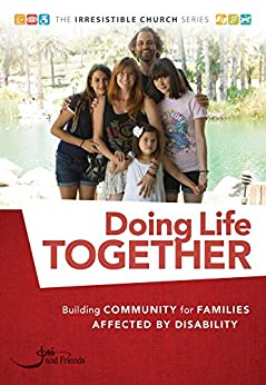 Doing Life Together: Building Community for Families Affected by Disability (The Irresistible Church Series) by [Lillo, Debbie, Charles, Sib]