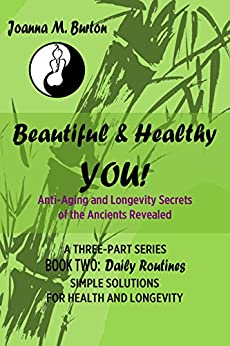 Daily Routines: Simple Solutions for Health and Longevity (Beautiful & Healthy YOU! Anti-Aging and Longevity Secrets of the Ancients Revealed. Book 2) by [Burton BHSc. Acup., Joanna M.]