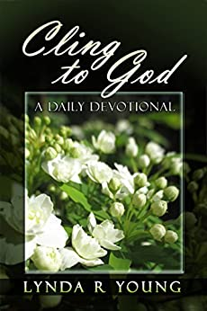 Cling to God: A Daily Devotional by [Young, Lynda R.]