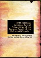 Tenth Triennial Sessions. Acts of Proceedings of the General Synod of the Reformed Church...