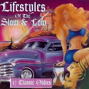 Life Styles Of The Slow & Low : 17 Classic Oldies