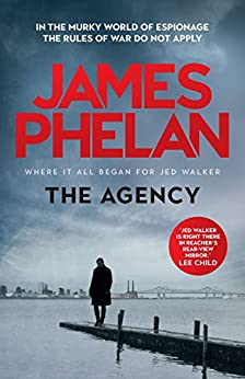 The Agency: The Jed Walker Series Book 5 by [Phelan, James]