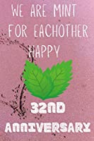 We Are Mint For Eachother Happy 32nd Anniversary: Funny 32nd We are mint for eachother happy anniversary Birthday Gift Journal / Notebook / Diary Quote (6 x 9 - 110 Blank Lined Pages)